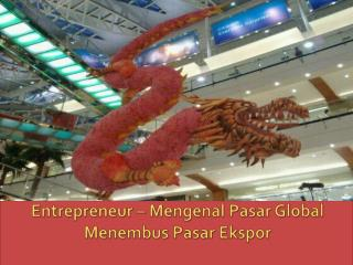 Entrepreneur –  Mengenal Pasar  Global Menembus Pasar Ekspor