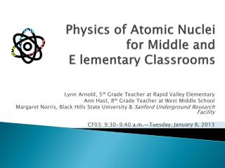Physics of Atomic Nuclei  for Middle and E lementary Classrooms