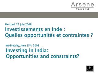 Mercredi 25 juin 2008 Investissements en Inde : Quelles opportunit s et contraintes