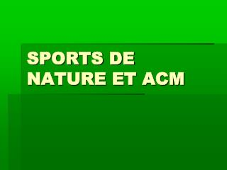 SPORTS DE NATURE ET ACM