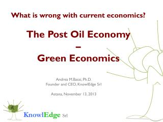 What is wrong with current economics?  The Post Oil Economy  �  Green Economics