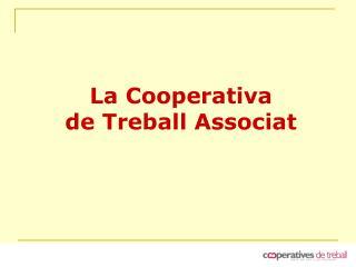 La Cooperativa  de Treball Associat