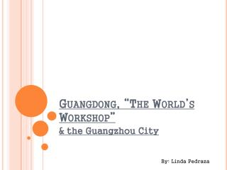 "Guangdong, ""The World's Workshop"""
