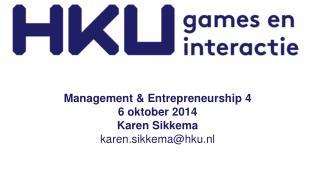 Management &  Entrepreneurship  4 6 oktober 2014 Karen Sikkema  karen.sikkema@hku.nl