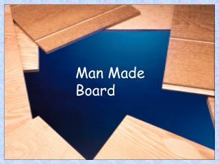 Man Made Board