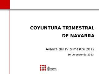 COYUNTURA TRIMESTRAL  DE NAVARRA Avance del IV trimestre 2012