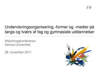 Afslutningskonference Aarhus Universitet 28. november 2011