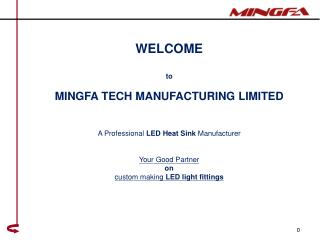 WELCOME to MINGFA TECH MANUFACTURING LIMITED  A Professional  LED Heat Sink  M anufacturer
