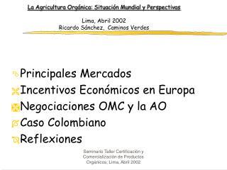 La Agricultura Org nica: Situaci n Mundial y Perspectivas   Lima, Abril 2002  Ricardo S nchez,  Caminos Verdes