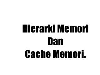 Hierarki Memori Dan  Cache Memori.