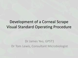 Development of a Corneal Scrape Visual Standard  Operating Procedure