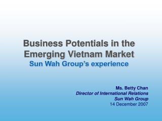 Business Potentials in the Emerging Vietnam Market Sun Wah Group�s experience