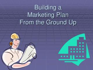 Building a  Marketing Plan  From the Ground Up
