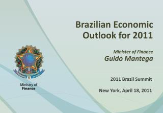 Brazilian Economic  Outlook for 2011 Minister of Finance Guido Mantega