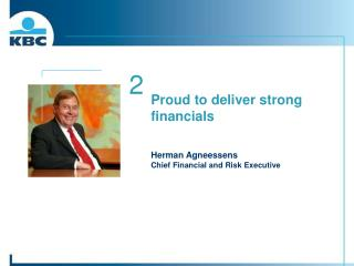 Proud to deliver strong financials Herman Agneessens Chief Financial and Risk Executive