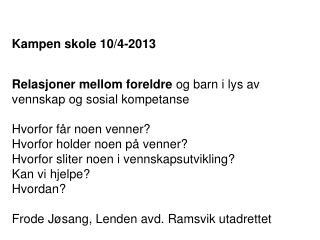 Kampen skole 10/4-2013 Relasjoner mellom foreldre  og barn i lys av vennskap og sosial kompetanse
