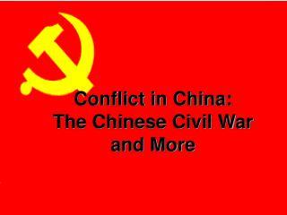 Conflict in China:  The Chinese Civil War and More