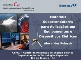 CEPEL � Centro de Pesquisas de Energia El�trica  Departamento de Tecnologias Especiais