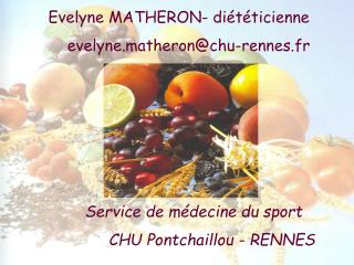 Evelyne MATHERON- diététicienne            evelyne.matheron@chu-rennes.fr