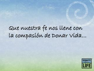 Que nuestra fe nos llene con la compasión de  Donar Vida…