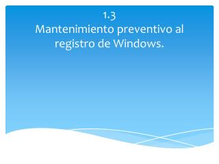 1.3  Mantenimiento preventivo al registro de Windows.