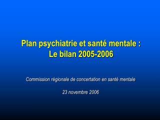Plan psychiatrie et sant  mentale : Le bilan 2005-2006