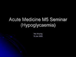 Acute Medicine M5 Seminar (Hypoglycaemia)