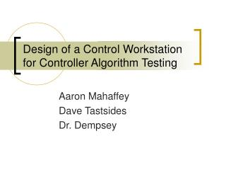 Design of a Control Workstation for Controller Algorithm Testing