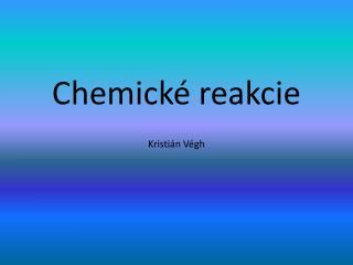 Chemické reakcie Kristián Végh