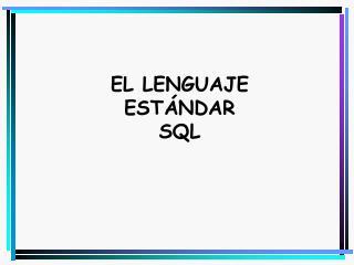EL LENGUAJE  ESTÁNDAR SQL