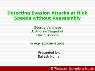 Detecting Evasion Attacks at High Speeds without Reassembly  George Varghese J. Andrew Fingerhut Flavio Bonomi  in ACM S