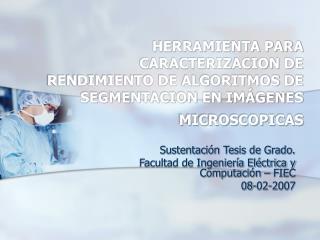 Sustentación Tesis de Grado. Facultad de Ingeniería Eléctrica y Computación – FIEC 08-02-2007