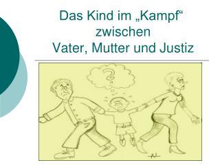 """Das Kind im """"Kampf""""  zwischen  Vater, Mutter und Justiz"""