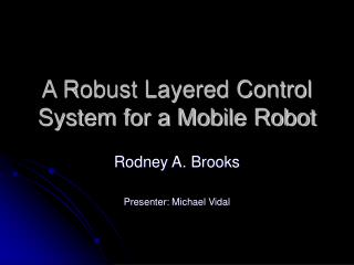 A Robust Layered Control System for a Mobile Robot