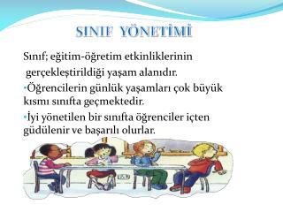 Sınıf; eğitim-öğretim etkinliklerinin  gerçekleştirildiği yaşam  alanıdır.
