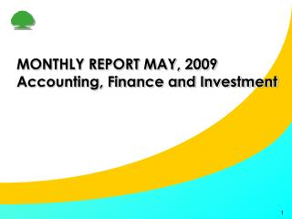 MONTHLY REPORT MAY, 2009 Accounting, Finance and Investment