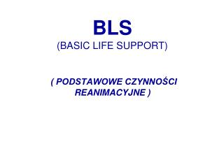 BLS ( BASIC LIFE SUPPORT ) ( PODSTAWOWE CZYNNOŚCI REANIMACYJNE )