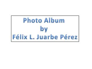 Photo Album by Félix L.  Juarbe  Pérez