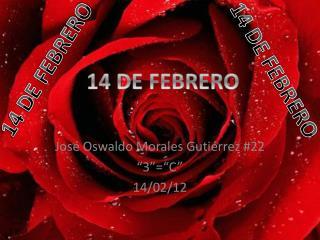 """José Oswaldo Morales Gutiérrez #22 """"3""""=""""C"""" 14/02/12"""