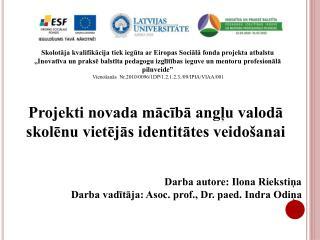 Darba autore: Ilona Riekstiņa Darba vadītāja: Asoc. prof., Dr. paed. Indra Odiņa
