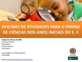 OFICINAS DE ATIVIDADES PARA O ENSINO DE CIÊNCIAS NOS ANOS INICIAIS DO E. F.