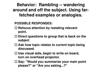 Behavior:  Rambling -- wandering around and off the subject. Using far-fetched examples or analogies.
