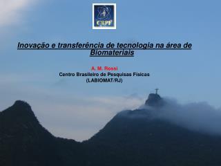Inovação e transferência de tecnologia na área de Biomateriais A. M. Rossi