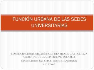 FUNCIÓN URBANA DE LAS SEDES UNIVERSITARIAS