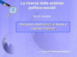 La ricerca nelle scienze              politico-sociali Terzo modulo