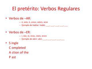 El  pretérito :  Verbos Regulares