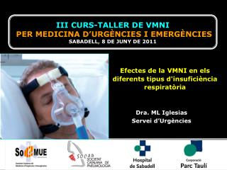 III CURS - TALLER DE VMNI PER MEDICINA  D'URGÈNCIES  I EMERGÈNCIES SABADELL, 8 DE JUNY DE 2011