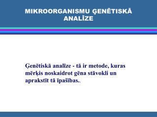MIKROORGANISMU ĢENĒTISKĀ ANALĪZE