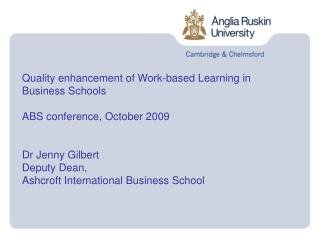 Quality enhancement of Work-based Learning in  Business Schools  ABS conference, October 2009