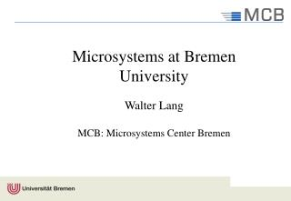 Microsystems at Bremen University Walter Lang MCB: Microsystems Center Bremen